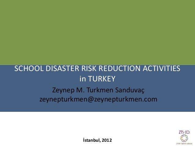SCHOOL DISASTER RISK REDUCTION ACTIVITIES               in TURKEY          Zeynep M. Turkmen Sanduvaç      zeynepturkmen@z...