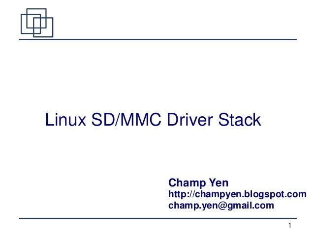 1 Linux SD/MMC Driver Stack Champ Yen http://champyen.blogspot.com champ.yen@gmail.com