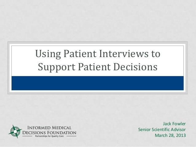 Using Patient Interviews toSupport Patient Decisions                                  Jack Fowler                      Sen...