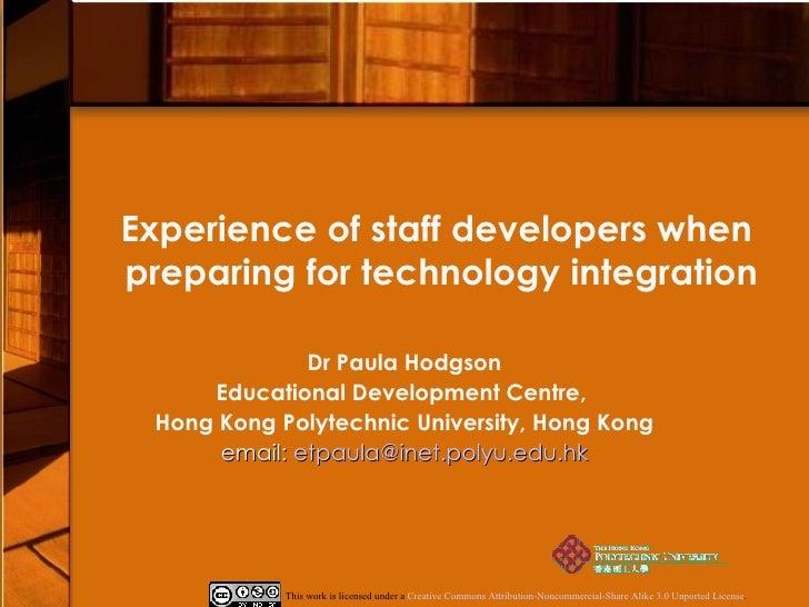 Experience of staff developers when  preparing for technology integration Dr Paula Hodgson Educational Development Centre,...