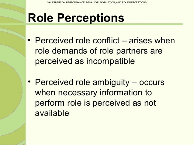 the roles of perception in the Role perception in the workplace the absence of a distinctly defined role of employees and an amorphous perception of their roles and responsibilities in the organization may have a downturn.
