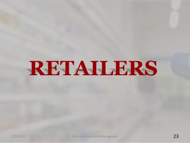 RETAILERS3/21/2013      Sales and Distribution Management   23