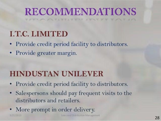 I.T.C. LIMITED• Provide credit period facility to distributors.• Provide greater margin.HINDUSTAN UNILEVER• Provide credit...