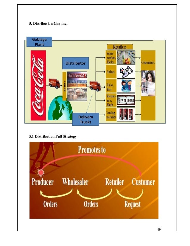 coca cola distribution channels Coca-cola utilizes the distribution channel as a marketing strategy to bridge the demand and supply gap and ensure that their products reach their different market segments they use two major channel distribution strategies, direct selling and indirect selling.