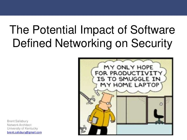 The Potential Impact of Software Defined Networking on SecurityBrent SalisburyNetwork ArchitectUniversity of Kentuckybrent...