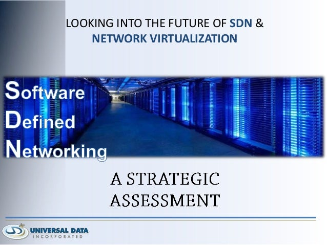 LOOKING INTO THE FUTURE OF SDN & NETWORK VIRTUALIZATION