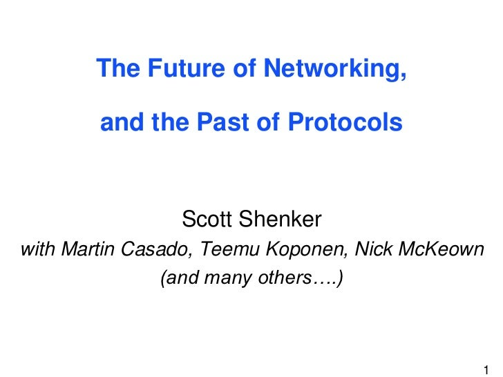 The Future of Networking,and the Past of Protocols<br />Scott Shenker<br />with Martin Casado, TeemuKoponen, Nick McKeown<...