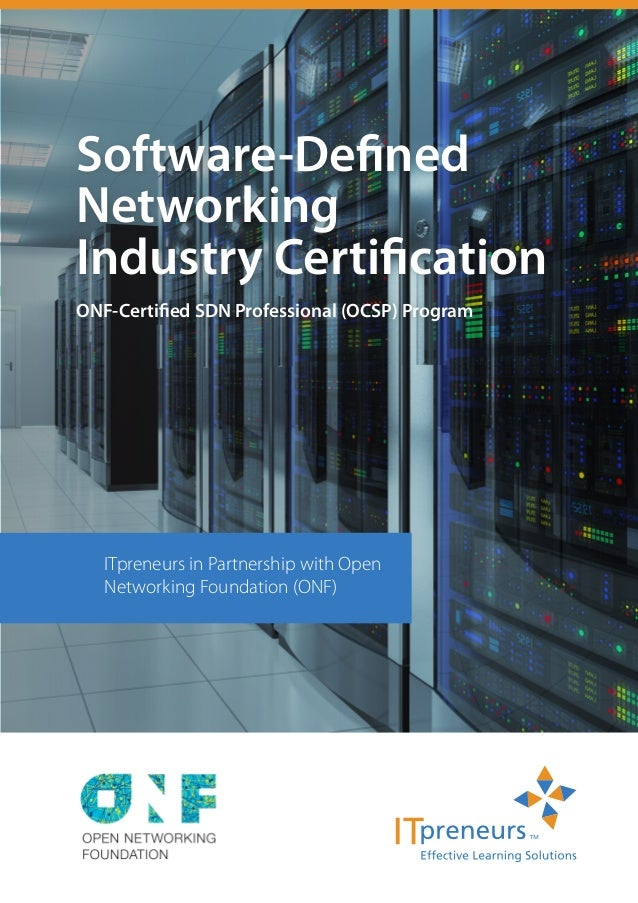 Software-Defined Networking Industry Certification ONF-Certified SDN Professional (OCSP) Program ITpreneurs in Partnership...