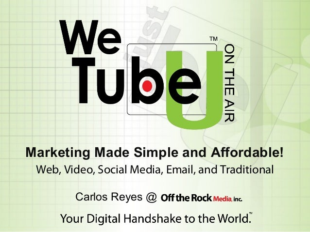 Marketing Made Simple and Affordable! Web, Video, Social Media, Email, and Traditional Carlos Reyes @