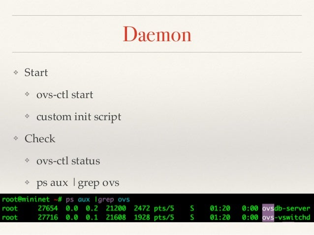 Logging  ❖ ovsdb-tool show-log [-mmm]!  ❖ cat /var/log/openvswitch/{ovsdb-server,ovs-vswitchd}.  log