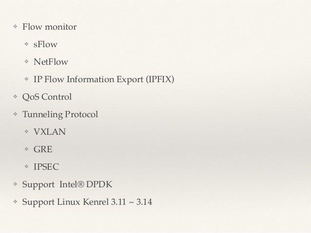 ❖ Flow monitor!  ❖ sFlow!  ❖ NetFlow!  ❖ IP Flow Information Export (IPFIX)!  ❖ QoS Control!  ❖ Tunneling Protocol!  ❖ VXL...