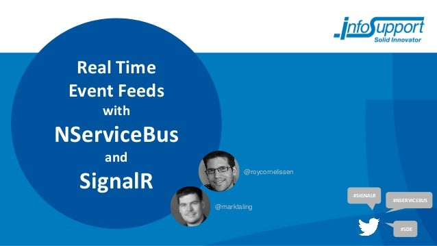 Real Time Event Feeds    withNServiceBus     and                       @roycornelissen  SignalR                           ...