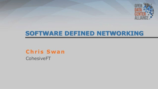SOFTWARE DEFINED NETWORKING Chris Swan CohesiveFT