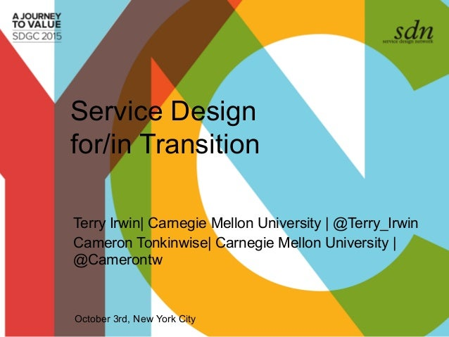 Service Design for/in Transition Terry Irwin| Carnegie Mellon University | @Terry_Irwin Cameron Tonkinwise| Carnegie Mello...