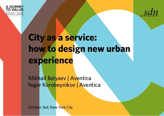 Mikhail Belyaev | Aventica Yegor Korobeynikov | Aventica City as a service: how to design new urban experience October 3nd...