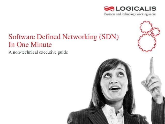 Software Defined Networking (SDN) In One Minute A non-technical executive guide