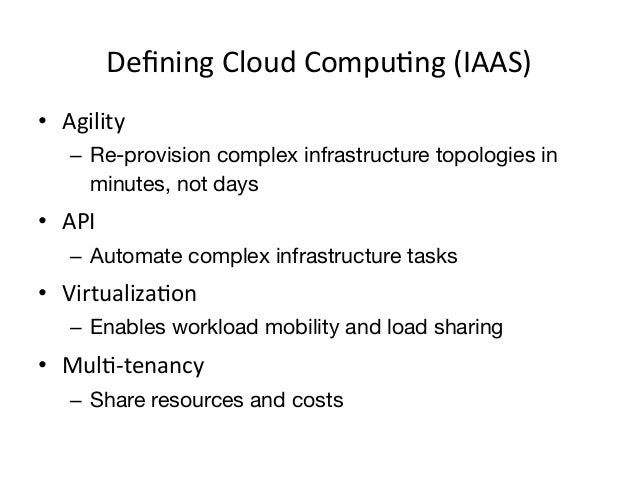 Defining Cloud CompuEng (IAAS) • Agility      – Re-provision complex infrastructure topologies in        minute...