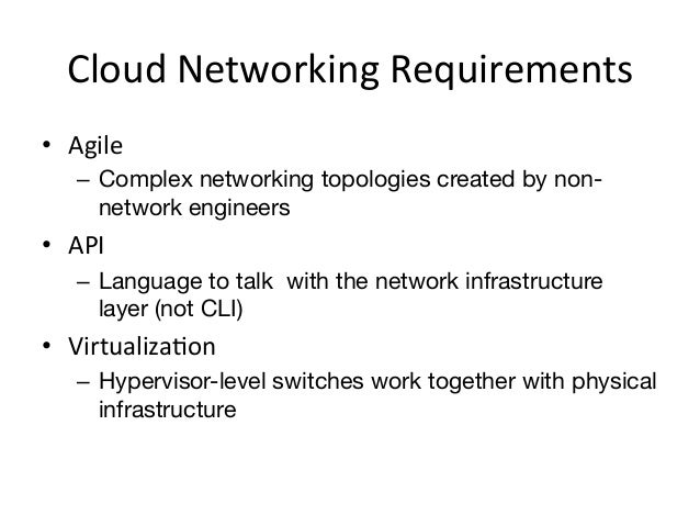 Cloud Networking Requirements • Agile      – Complex networking topologies created by non-        network engine...