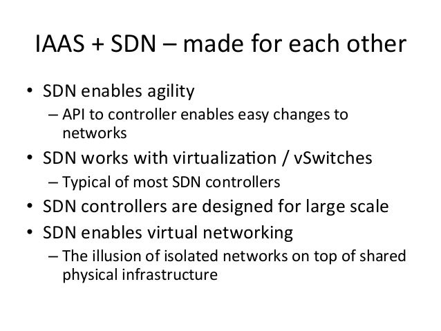 IAAS + SDN – made for each other • SDN enables agility     – API to controller enables eas...
