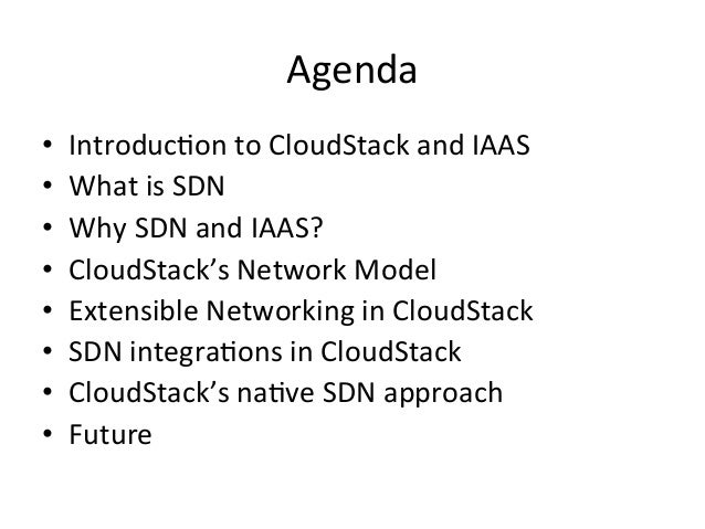 Agenda •   IntroducEon to CloudStack and IAAS •   What is SDN •   Why SDN and IAAS? •   Clou...
