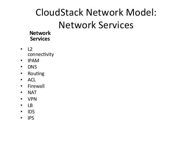 CloudStack Network Model:               Network Services      Network      Services • L2      connecEvi...