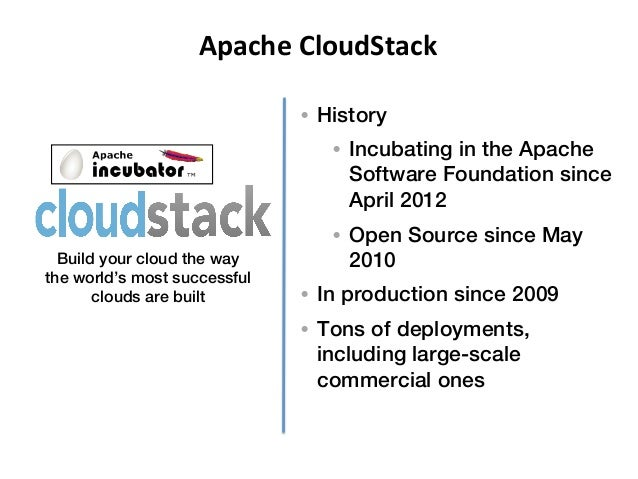 Apache CloudStack                               • History!                                  • Incubating in the Apac...