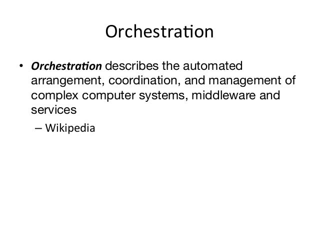 OrchestraEon • Orchestra)on describes the automated   arrangement, coordination, and management of   complex computer...