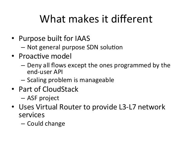 What makes it different • Purpose built for IAAS     – Not general purpose SDN soluEon • Proac...