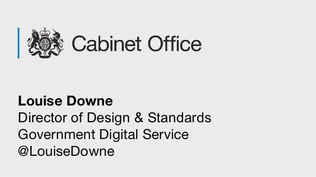 Louise Downe Director of Design & Standards Government Digital Service @LouiseDowne
