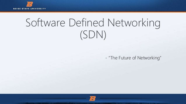 """Software Defined Networking (SDN) - """"The Future of Networking"""""""