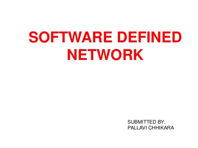 SOFTWARE DEFINED NETWORK SUBMITTED BY: PALLAVI CHHIKARA
