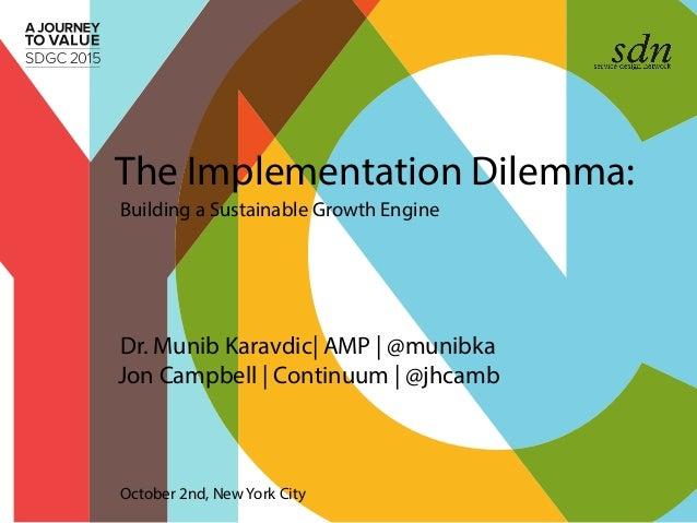 Dr. Munib Karavdic| AMP | @munibka Jon Campbell | Continuum | @jhcamb The Implementation Dilemma: Building a Sustainable G...