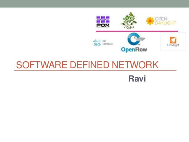 SOFTWARE DEFINED NETWORK  Ravi