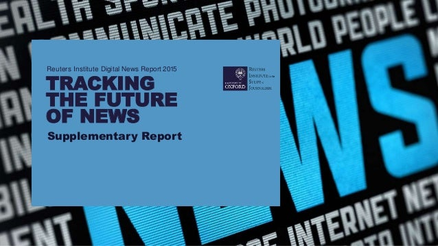 Reuters Institute Digital News Report 2015 TRACKING THE FUTURE OF NEWS Supplementary Report