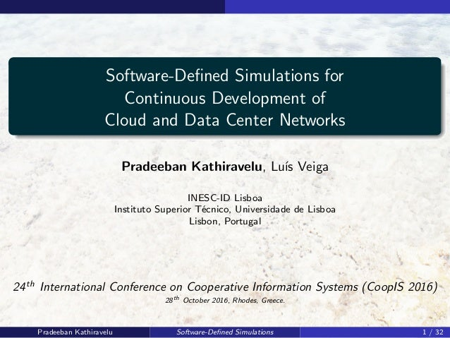 Software-Defined Simulations for Continuous Development of Cloud and Data Center Networks Pradeeban Kathiravelu, Lu´ıs Veig...