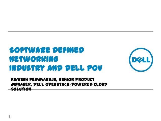 Software DefinedNetworkingIndustry and Dell POVKamesh Pemmaraju, Senior ProductManager, Dell OpenStack-Powered CloudSoluti...