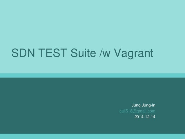 SDN TEST Suite /w Vagrant Jung Jung-In call518@gmail.com 2014-12-14