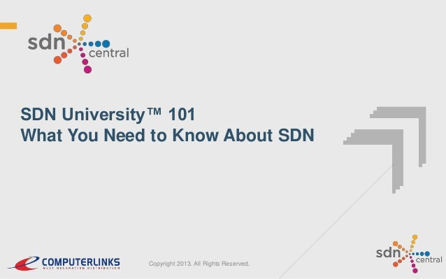 SDN University™ 101 What You Need to Know About SDN  Copyright 2013. All Rights Reserved.