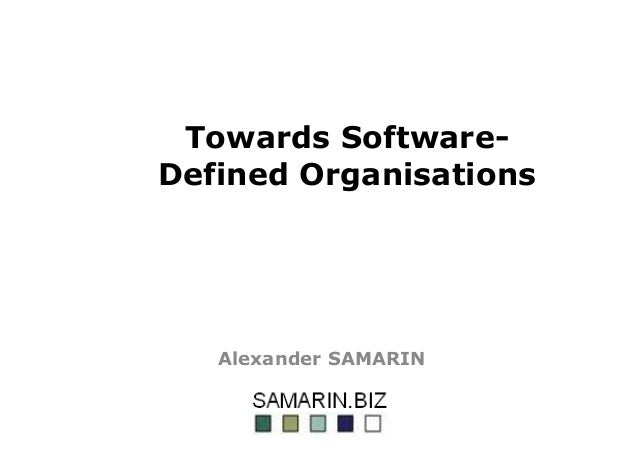 Towards Software- Defined Organisations Alexander SAMARIN