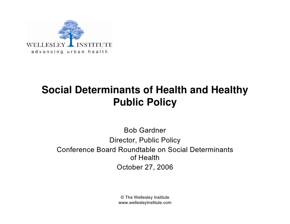 Social Determinants of Health and Healthy               Public Policy                      Bob Gardner                 Dir...