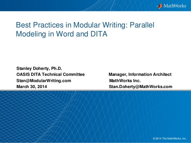 1© 2014 The MathWorks, Inc. Best Practices in Modular Writing: Parallel Modeling in Word and DITA Stanley Doherty, Ph.D. O...