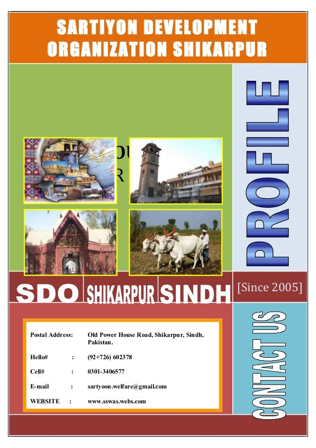 SARTIYON DEVELOPMENT ORGANIZATION SHIKARPUR [Since 2005] OUR MOTTO LIVE FOR HUMANITY Postal Address: Old Power House Road,...