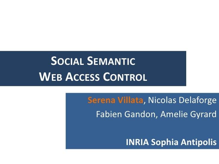 SOCIAL SEMANTICWEB ACCESS CONTROL        Serena Villata, Nicolas Delaforge          Fabien Gandon, Amelie Gyrard          ...