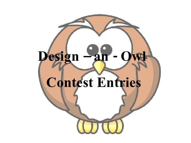 Design – an - Owl  Contest Entries
