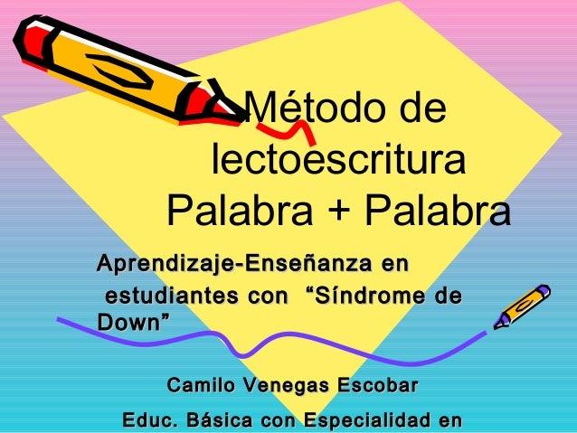 "Método de lectoescritura Palabra + Palabra Aprendizaje-Enseñanza en estudiantes con ""Síndrome de Down"" Camilo Venegas Esco..."