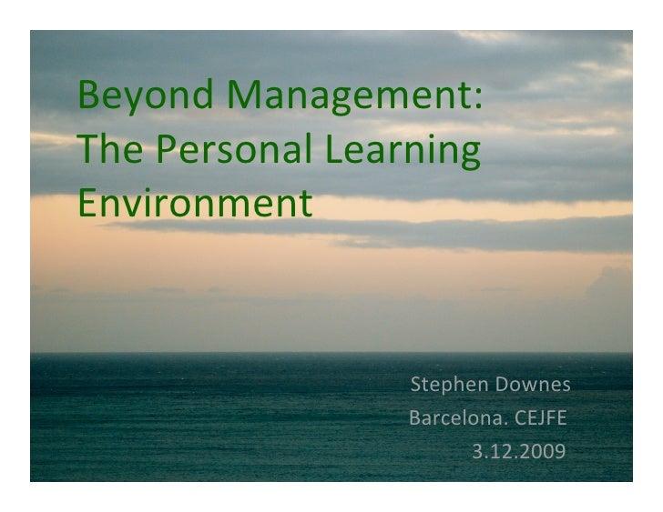 BeyondManagement: ThePersonalLearning Environment                    StephenDownes                  Barcelona. CEJFE  ...