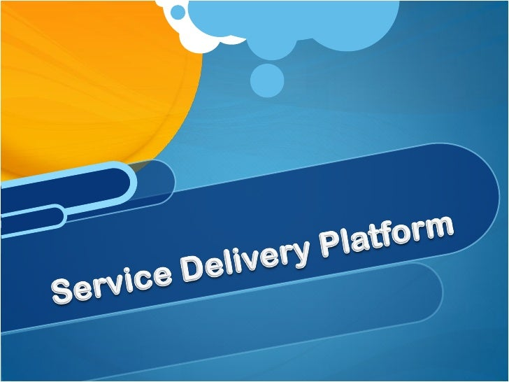 service delivery platform The service delivery platform will play a strategic role in deploying smart services that will enable citizens of the future to live in greener, smarter,.