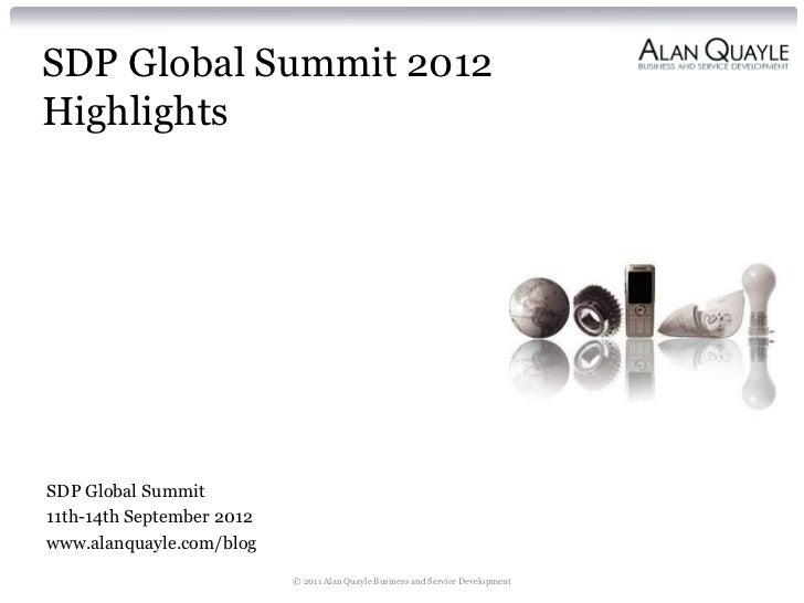 SDP Global Summit 2012HighlightsSDP Global Summit11th-14th September 2012www.alanquayle.com/blog                          ...