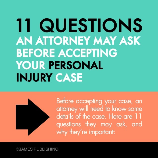 Before accepting your case, an attorney will need to know some details of the case. Here are 11 questions they may ask, an...
