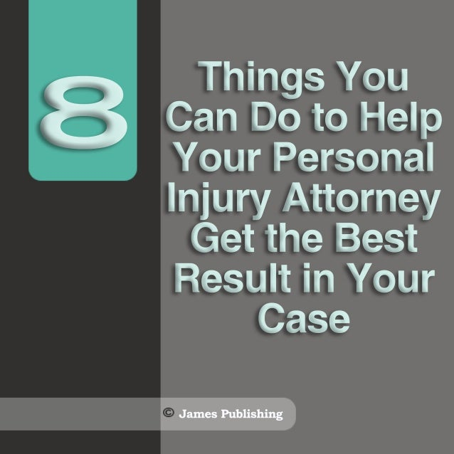 ThingsYou CanDotoHelp YourPersonal InjuryAttorney GettheBest ResultinYour Case 8 JamesPublishing